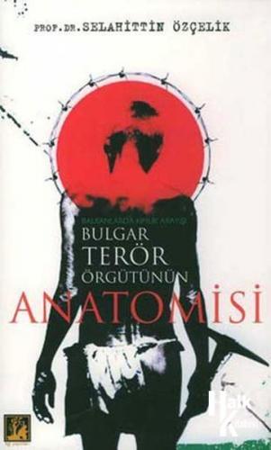 Bulgar Terör Örgütünün Anatomisi