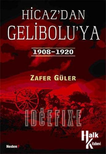 Hicaz'dan Gelibolu'ya 1908 - 1920