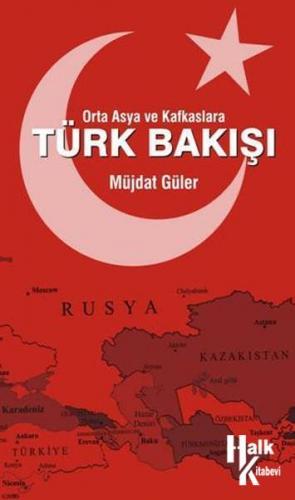 Orta Asya ve Kafkaslara Türk Bakışı