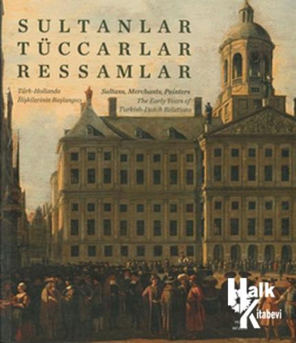 Sultanlar Tüccarlar Ressamlar Türk-Hollanda İlişkilerinin Başlangıcı